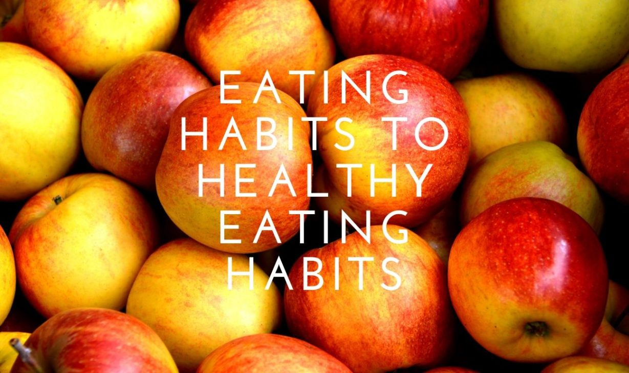 Eating Habits to Healthy Eating Habits